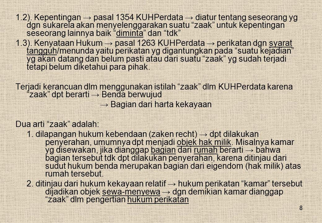 1.2). Kepentingan → pasal 1354 KUHPerdata → diatur tentang seseorang yg dgn sukarela akan menyelenggarakan suatu zaak untuk kepentingan seseorang lainnya baik diminta dan tdk