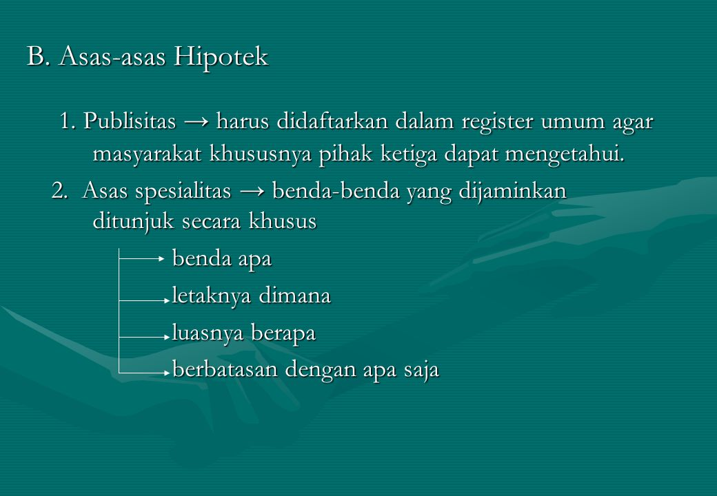 B. Asas-asas Hipotek 1. Publisitas → harus didaftarkan dalam register umum agar masyarakat khususnya pihak ketiga dapat mengetahui.