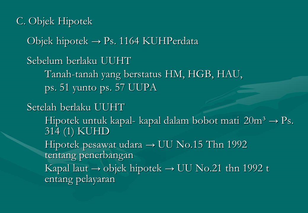 C. Objek Hipotek Objek hipotek → Ps. 1164 KUHPerdata. Sebelum berlaku UUHT. Tanah-tanah yang berstatus HM, HGB, HAU,