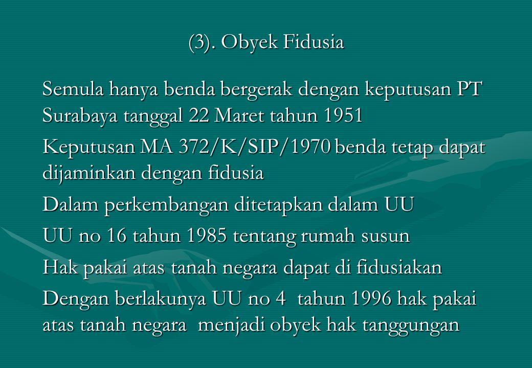 (3). Obyek Fidusia Semula hanya benda bergerak dengan keputusan PT Surabaya tanggal 22 Maret tahun 1951.