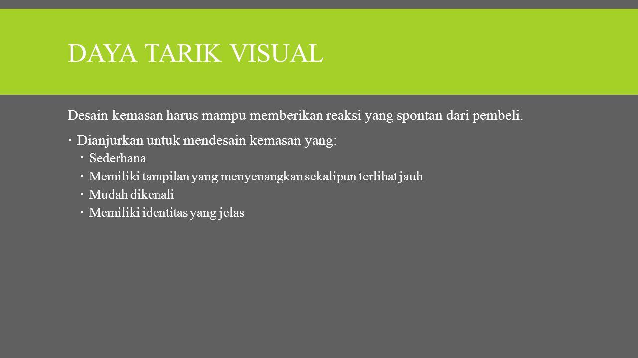 Daya Tarik visual Desain kemasan harus mampu memberikan reaksi yang spontan dari pembeli. Dianjurkan untuk mendesain kemasan yang: