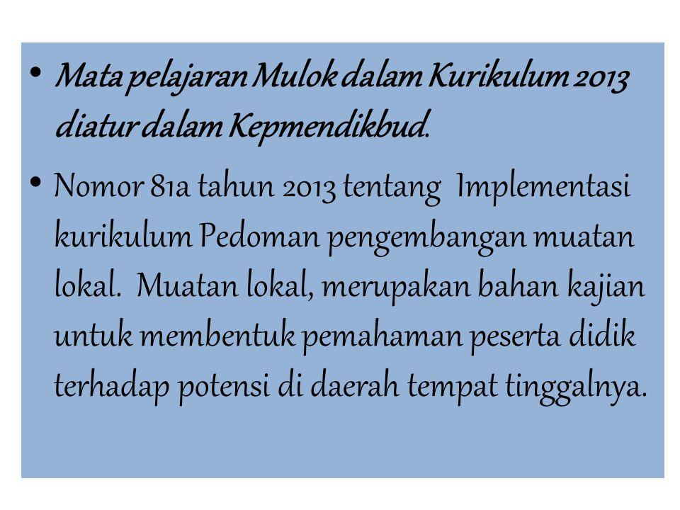 Mata pelajaran Mulok dalam Kurikulum 2013 diatur dalam Kepmendikbud.