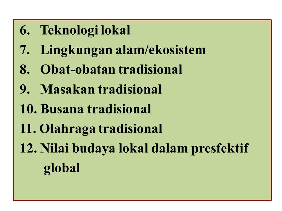 6. Teknologi lokal 7. Lingkungan alam/ekosistem. 8. Obat-obatan tradisional. 9. Masakan tradisional.