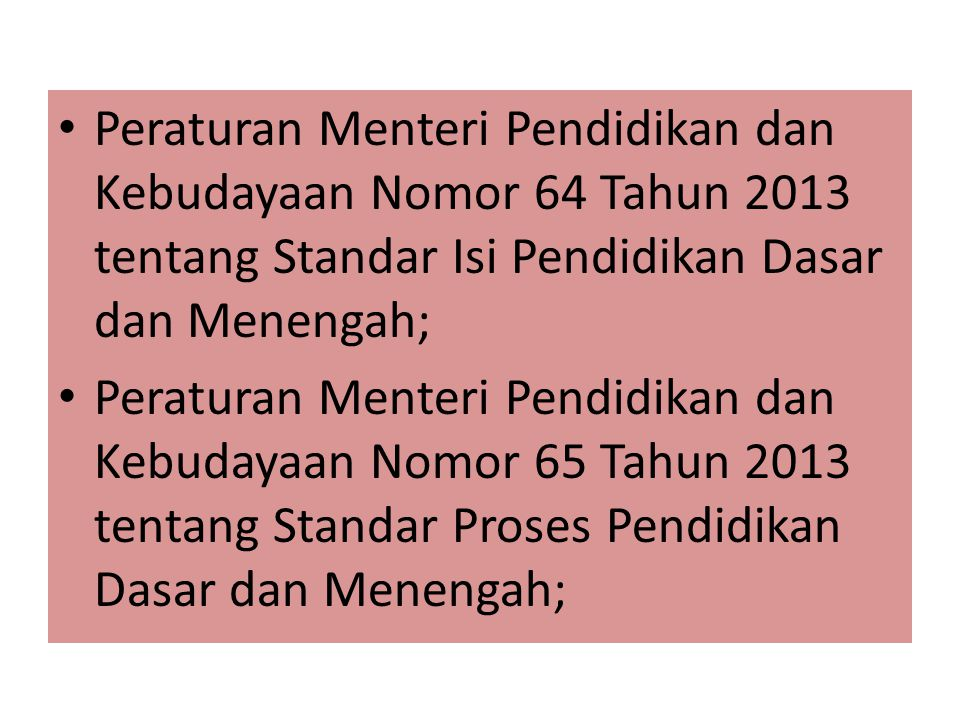 Peraturan Menteri Pendidikan dan Kebudayaan Nomor 64 Tahun 2013 tentang Standar Isi Pendidikan Dasar dan Menengah;