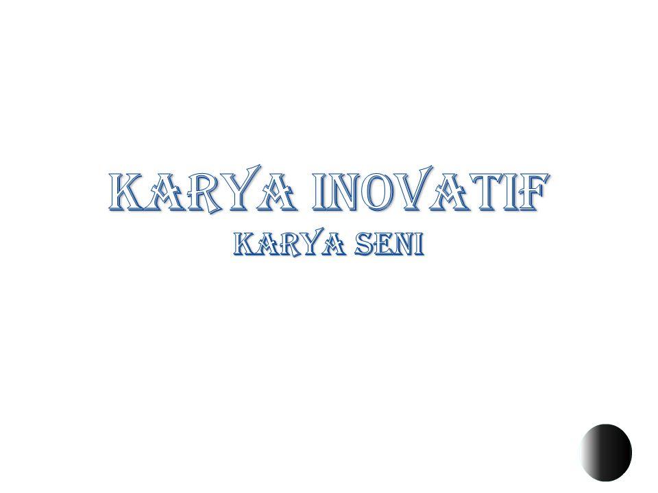KARYA INOVATIF Karya Seni