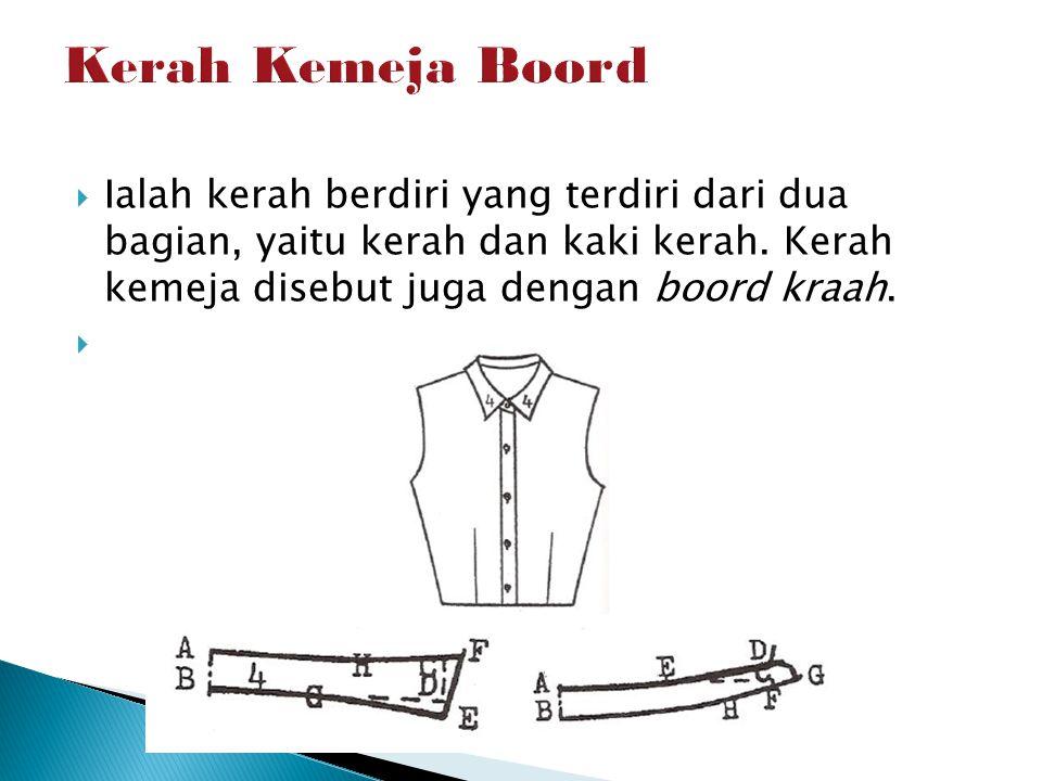 Kerah Kemeja Boord Ialah kerah berdiri yang terdiri dari dua bagian, yaitu kerah dan kaki kerah.