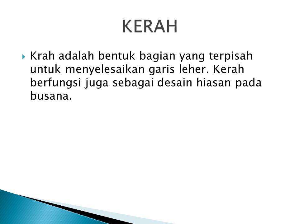KERAH Krah adalah bentuk bagian yang terpisah untuk menyelesaikan garis leher.