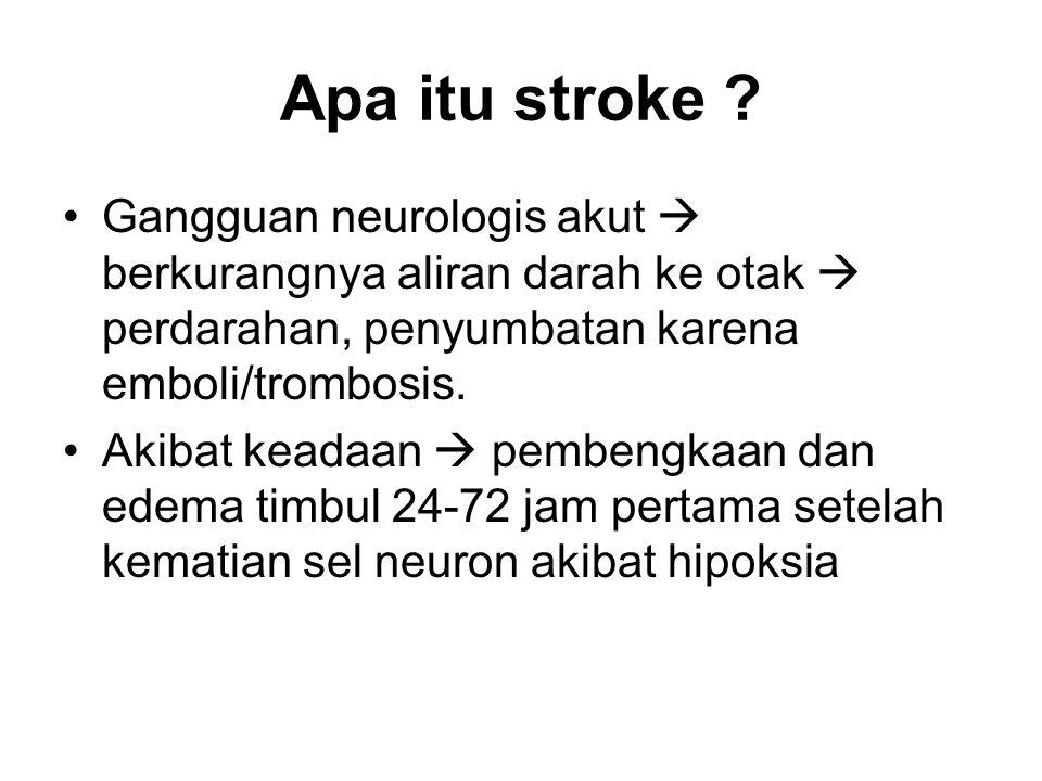 Apa itu stroke Gangguan neurologis akut  berkurangnya aliran darah ke otak  perdarahan, penyumbatan karena emboli/trombosis.