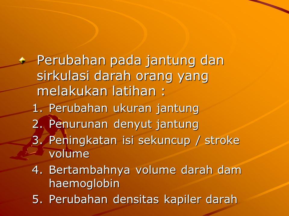 Perubahan pada jantung dan sirkulasi darah orang yang melakukan latihan :