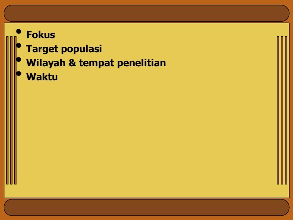 Fokus Target populasi Wilayah & tempat penelitian Waktu