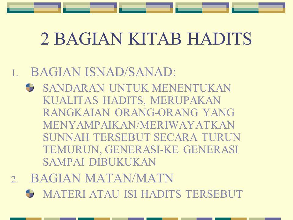2 BAGIAN KITAB HADITS BAGIAN ISNAD/SANAD: BAGIAN MATAN/MATN