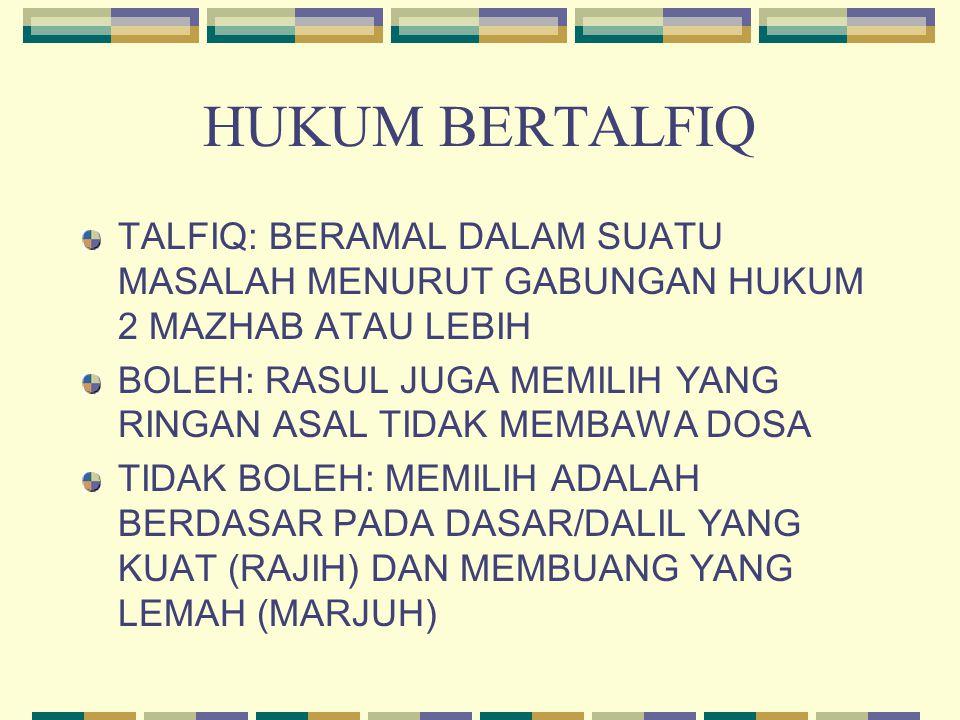 HUKUM BERTALFIQ TALFIQ: BERAMAL DALAM SUATU MASALAH MENURUT GABUNGAN HUKUM 2 MAZHAB ATAU LEBIH.