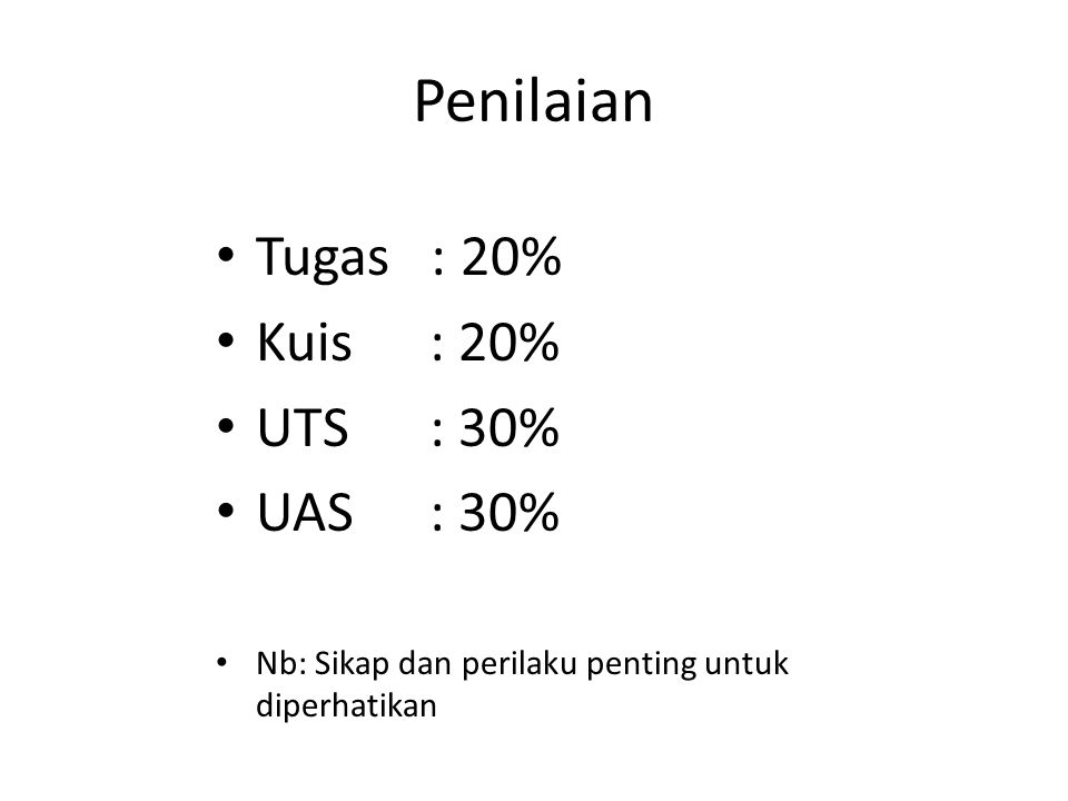Penilaian Tugas : 20% Kuis : 20% UTS : 30% UAS : 30%