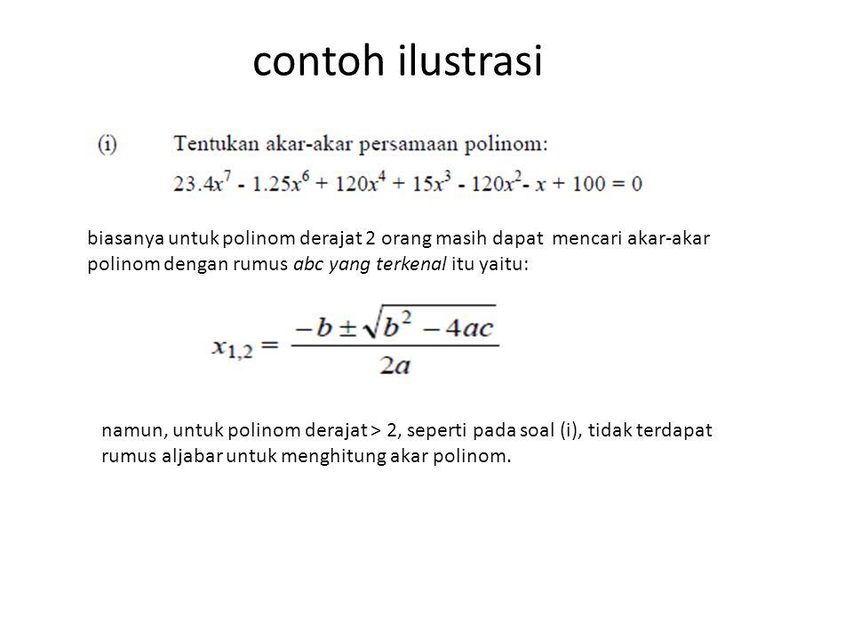 contoh ilustrasi biasanya untuk polinom derajat 2 orang masih dapat mencari akar-akar polinom dengan rumus abc yang terkenal itu yaitu: