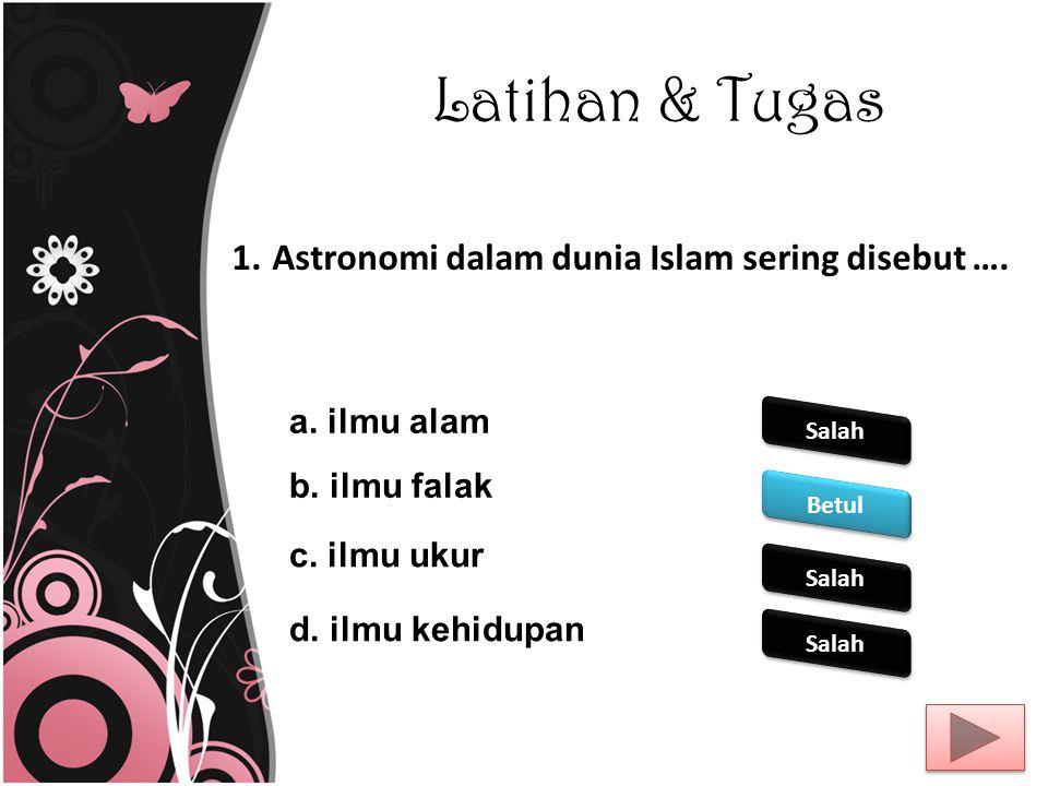 Latihan & Tugas Astronomi dalam dunia Islam sering disebut ….