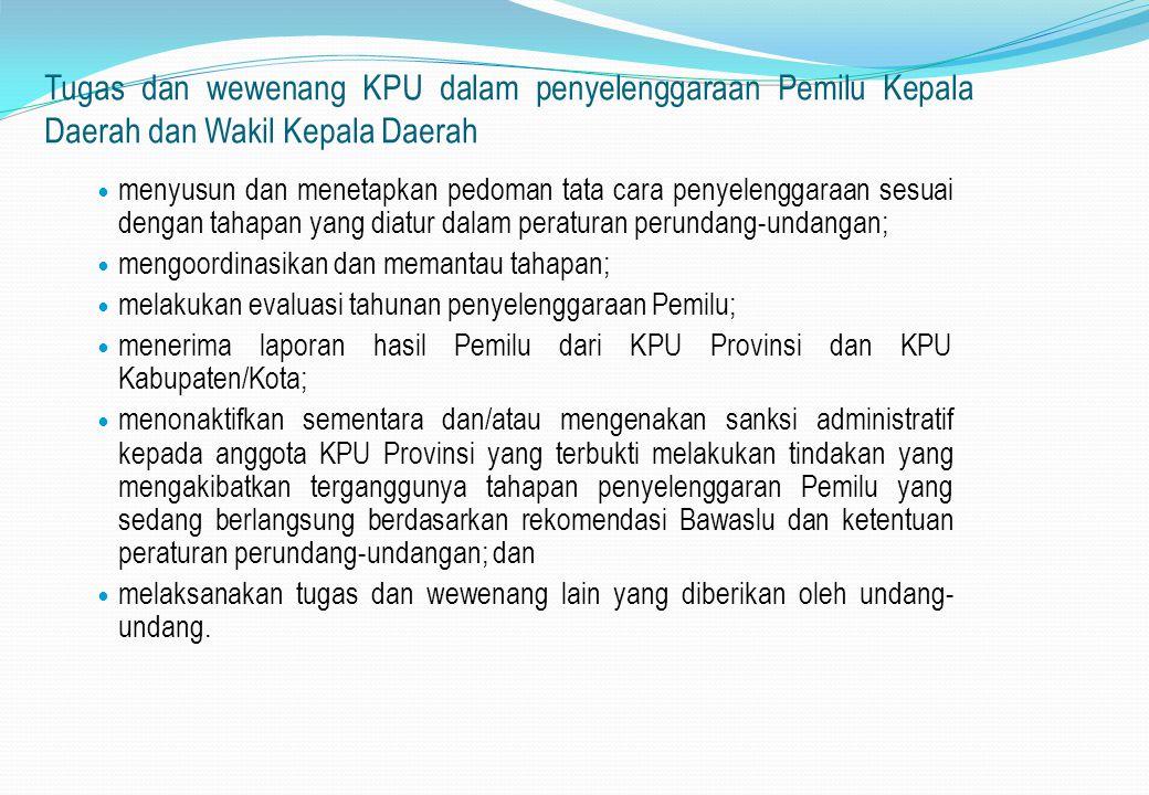 Tugas dan wewenang KPU dalam penyelenggaraan Pemilu Kepala Daerah dan Wakil Kepala Daerah