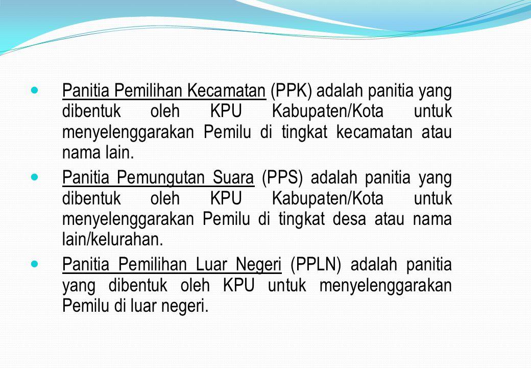 Panitia Pemilihan Kecamatan (PPK) adalah panitia yang dibentuk oleh KPU Kabupaten/Kota untuk menyelenggarakan Pemilu di tingkat kecamatan atau nama lain.