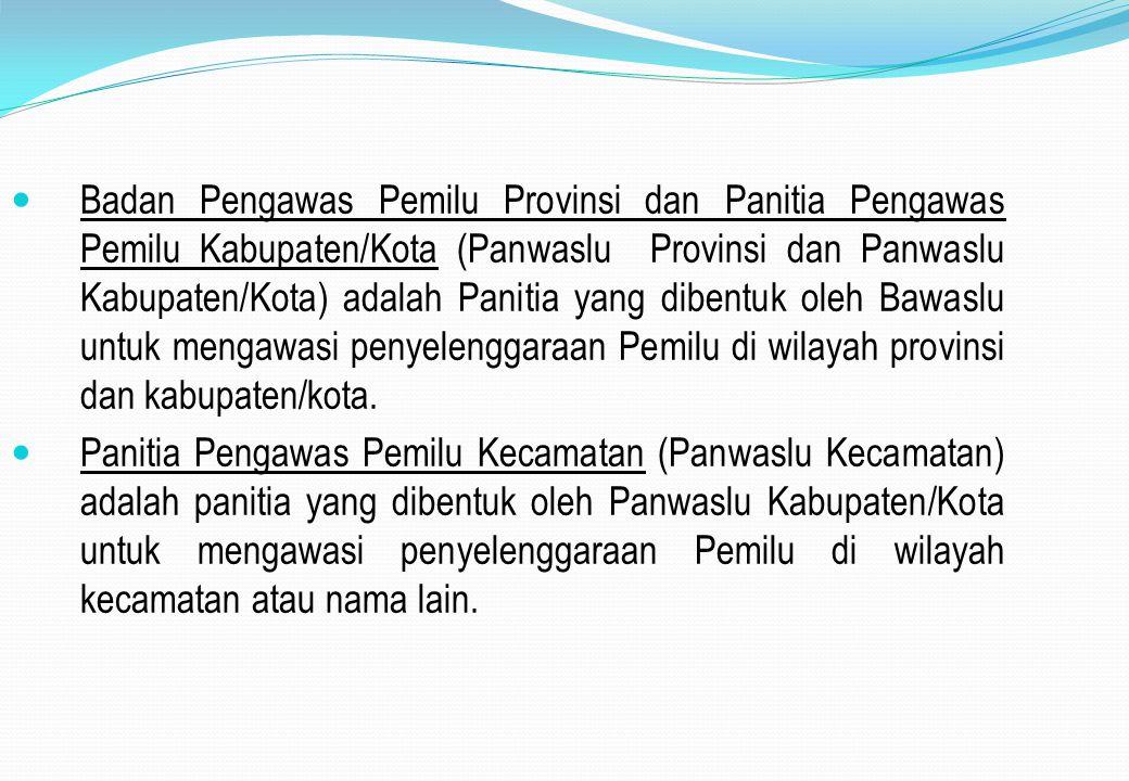 Badan Pengawas Pemilu Provinsi dan Panitia Pengawas Pemilu Kabupaten/Kota (Panwaslu Provinsi dan Panwaslu Kabupaten/Kota) adalah Panitia yang dibentuk oleh Bawaslu untuk mengawasi penyelenggaraan Pemilu di wilayah provinsi dan kabupaten/kota.