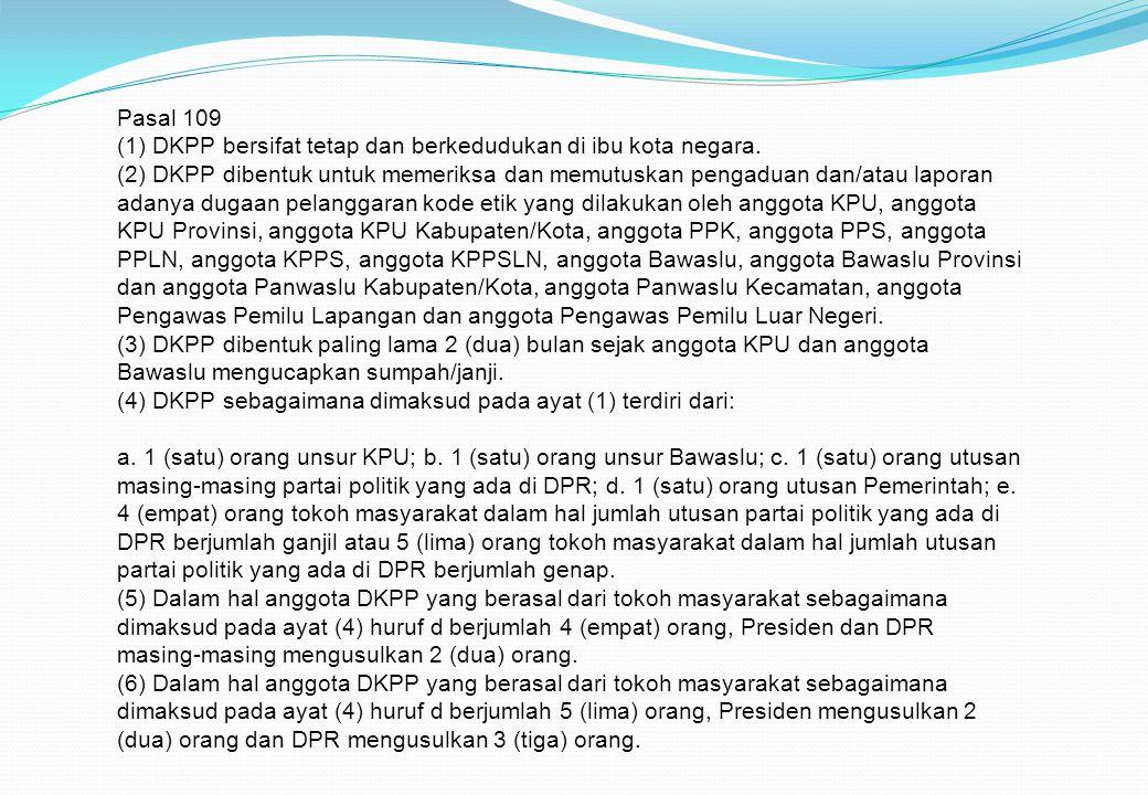 Pasal 109 (1) DKPP bersifat tetap dan berkedudukan di ibu kota negara.