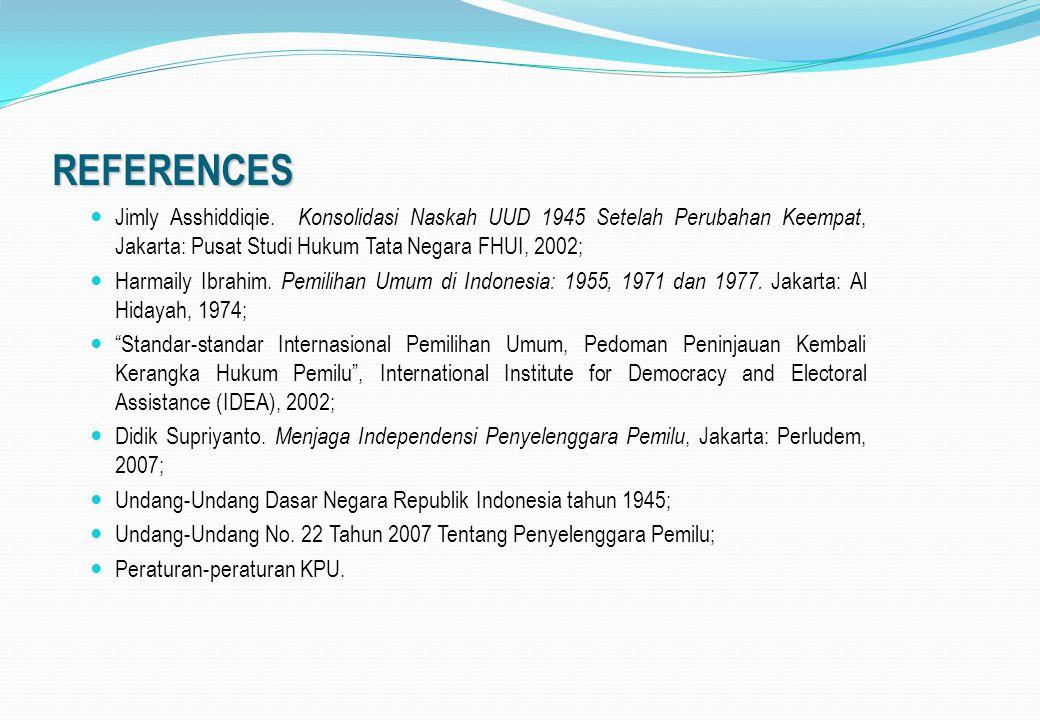 REFERENCES Jimly Asshiddiqie. Konsolidasi Naskah UUD 1945 Setelah Perubahan Keempat, Jakarta: Pusat Studi Hukum Tata Negara FHUI, 2002;