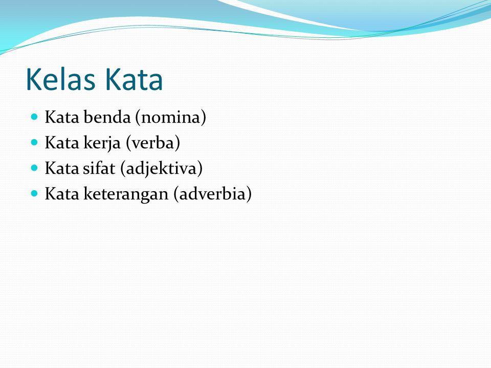 Kelas Kata Kata benda (nomina) Kata kerja (verba)