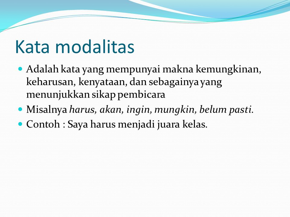 Kata modalitas Adalah kata yang mempunyai makna kemungkinan, keharusan, kenyataan, dan sebagainya yang menunjukkan sikap pembicara.