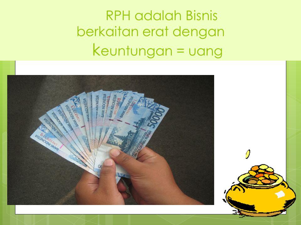 RPH adalah Bisnis berkaitan erat dengan keuntungan = uang