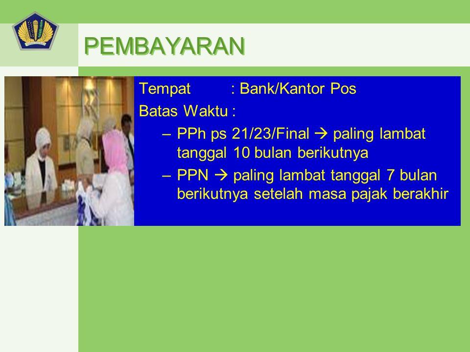 PEMBAYARAN Tempat : Bank/Kantor Pos Batas Waktu :