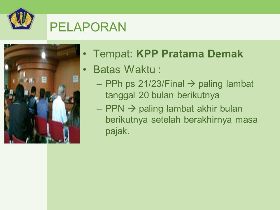 PELAPORAN Tempat: KPP Pratama Demak Batas Waktu :