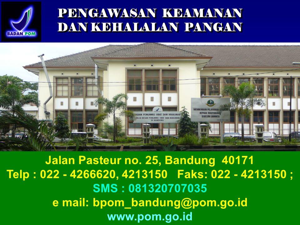 Jalan Pasteur no. 25, Bandung 40171 e mail: bpom_bandung@pom.go.id