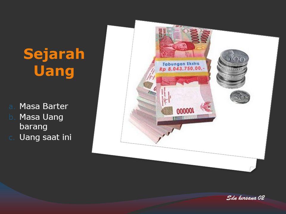 Sejarah Uang Masa Barter Masa Uang barang Uang saat ini Sdn kersana 02