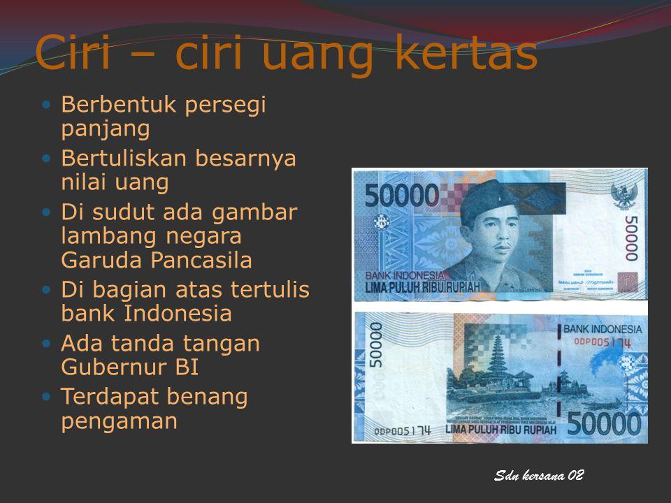 Ciri – ciri uang kertas Berbentuk persegi panjang