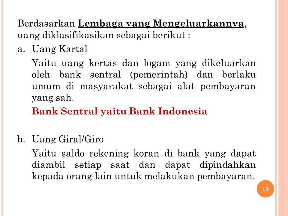 Berdasarkan Lembaga yang Mengeluarkannya, uang diklasifikasikan sebagai berikut : a.