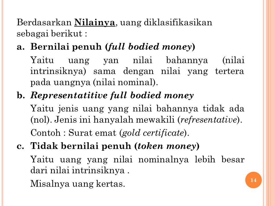 Berdasarkan Nilainya, uang diklasifikasikan sebagai berikut :