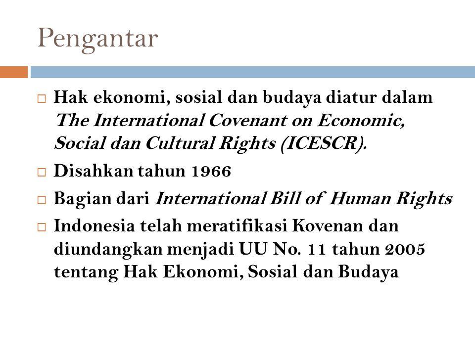 Pengantar Hak ekonomi, sosial dan budaya diatur dalam The International Covenant on Economic, Social dan Cultural Rights (ICESCR).
