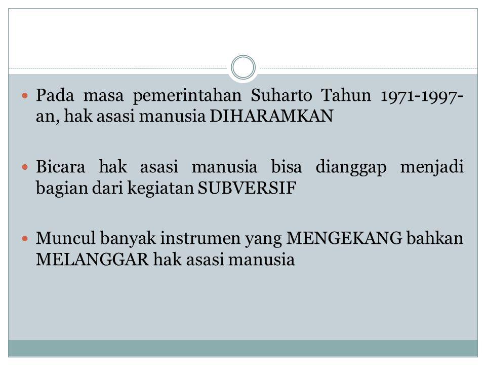 Pada masa pemerintahan Suharto Tahun 1971-1997-an, hak asasi manusia DIHARAMKAN