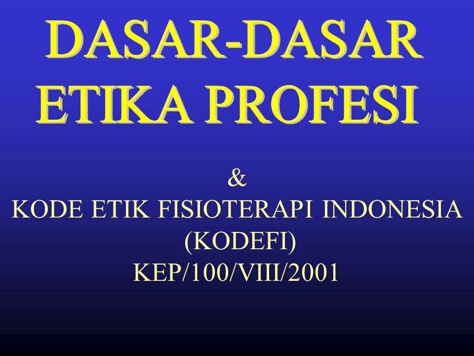 & KODE ETIK FISIOTERAPI INDONESIA (KODEFI) KEP/100/VIII/2001