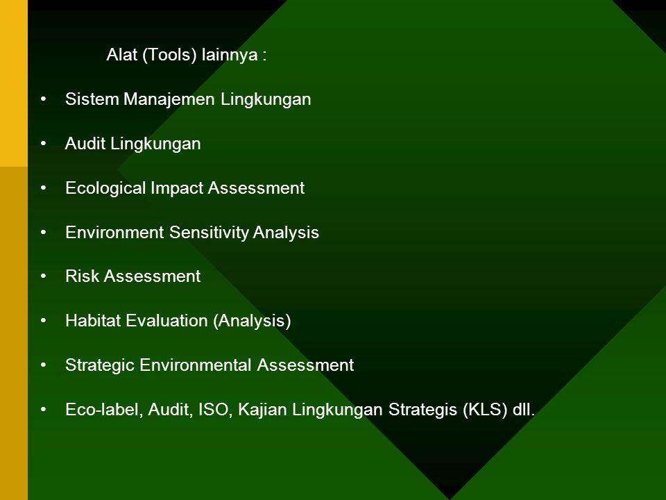 Alat (Tools) lainnya : Sistem Manajemen Lingkungan. Audit Lingkungan. Ecological Impact Assessment.