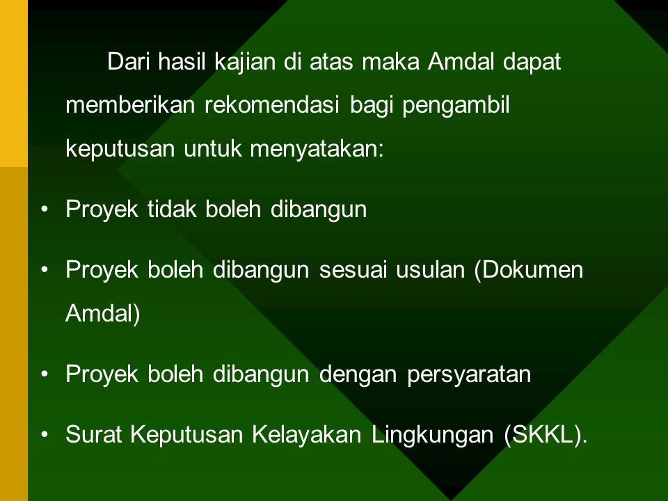 Dari hasil kajian di atas maka Amdal dapat memberikan rekomendasi bagi pengambil keputusan untuk menyatakan: