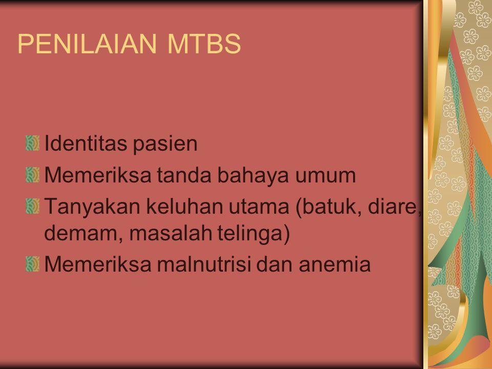 PENILAIAN MTBS Identitas pasien Memeriksa tanda bahaya umum