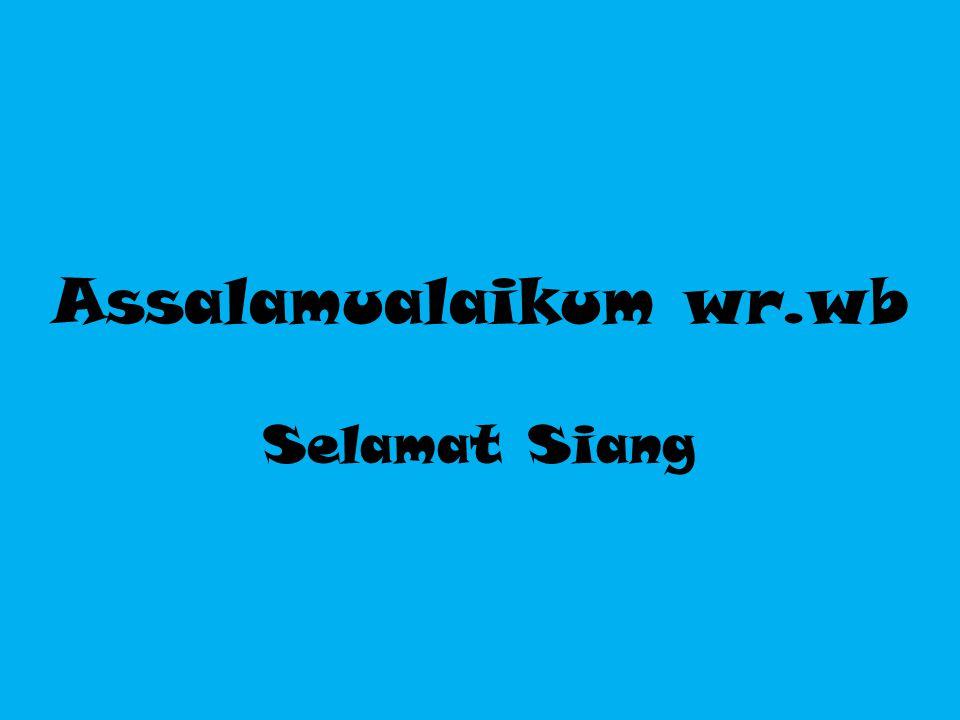 Assalamualaikum wr.wb Selamat Siang