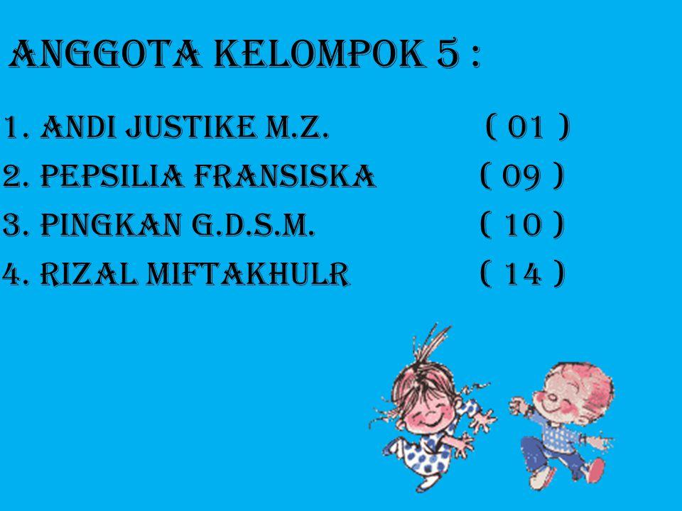 ANGGOTA KELOMPOK 5 : ANDI JUSTIKE M.Z. ( 01 )