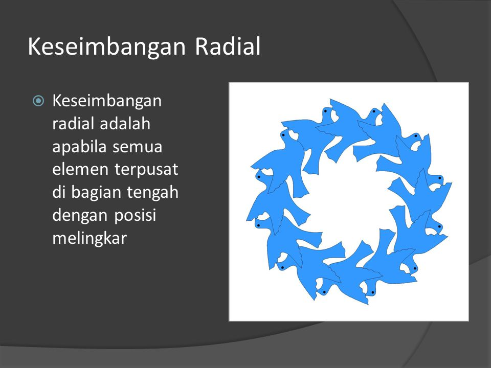 Keseimbangan Radial Keseimbangan radial adalah apabila semua elemen terpusat di bagian tengah dengan posisi melingkar.