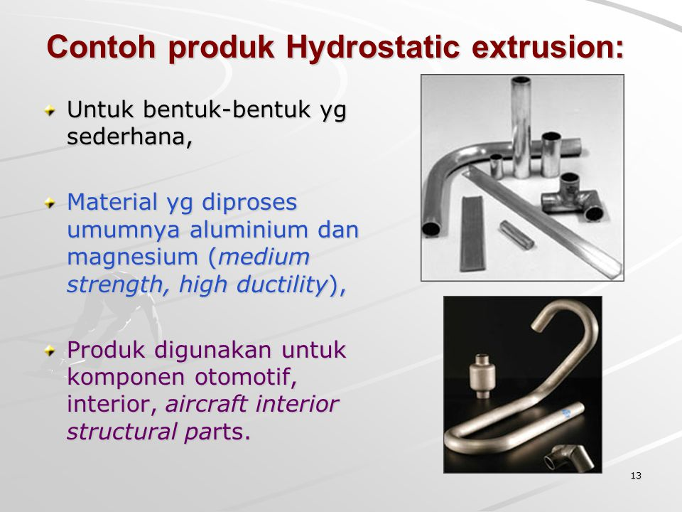 Contoh produk Hydrostatic extrusion: