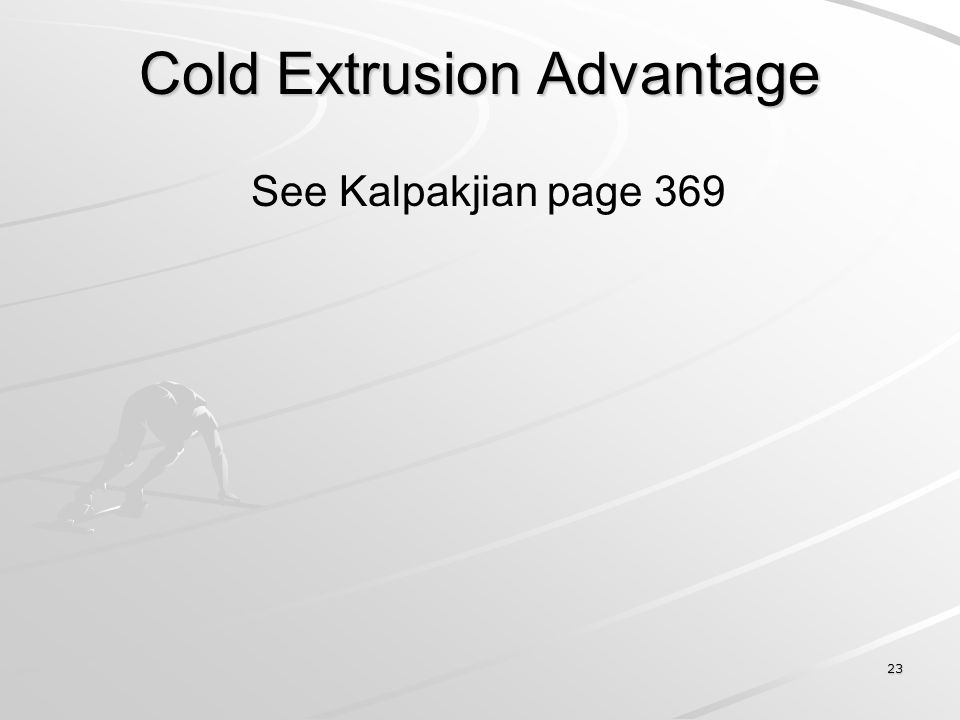 Cold Extrusion Advantage