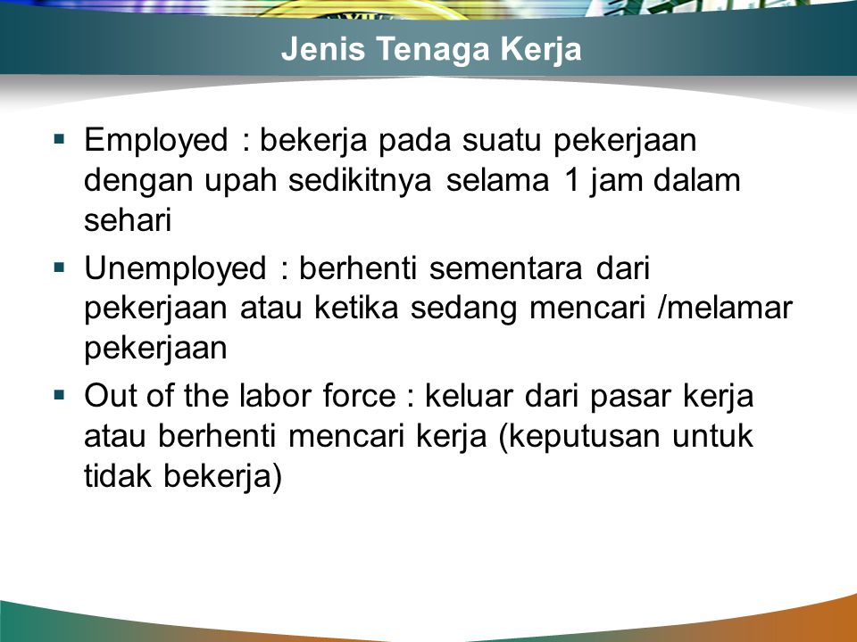 Jenis Tenaga Kerja Employed : bekerja pada suatu pekerjaan dengan upah sedikitnya selama 1 jam dalam sehari.