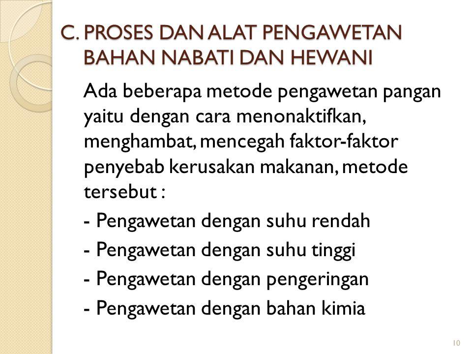 C. PROSES DAN ALAT PENGAWETAN BAHAN NABATI DAN HEWANI