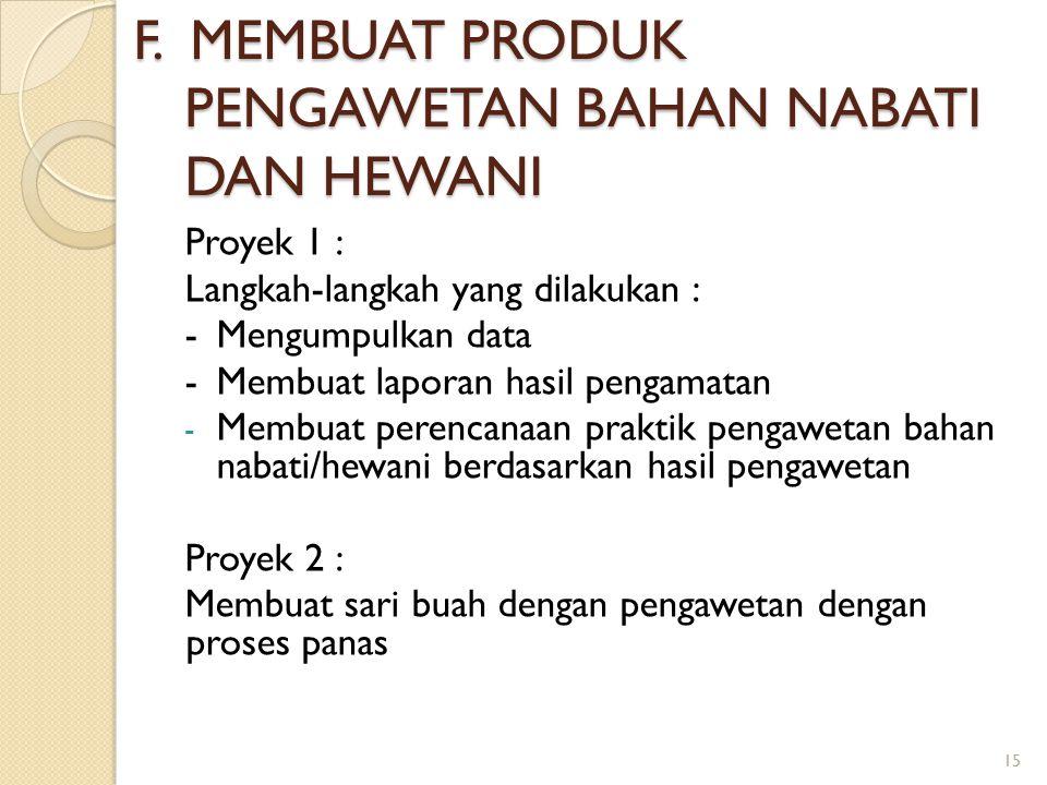 F. MEMBUAT PRODUK PENGAWETAN BAHAN NABATI DAN HEWANI