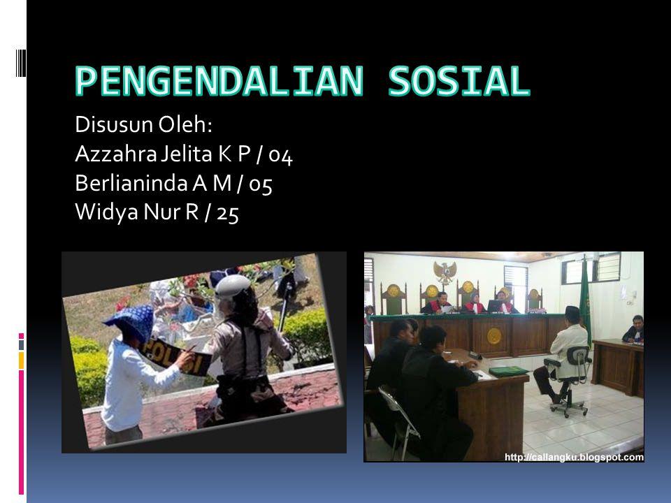 PENGENDALIAN SOSIAL Disusun Oleh: Azzahra Jelita K P / 04