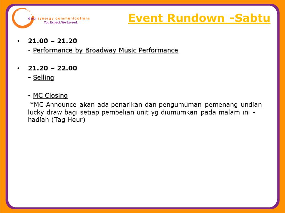 Event Rundown -Sabtu 21.00 – 21.20. - Performance by Broadway Music Performance. 21.20 – 22.00. - Selling.